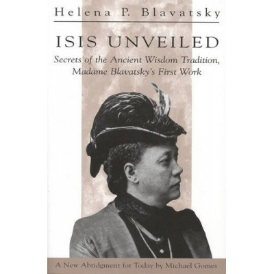 Isis Unveiled: Secrets of the Ancient Wisdom Tradition, Madame Blavatsky's First Work
