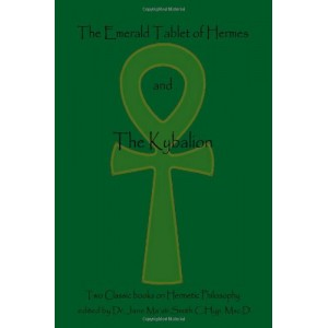 The Emerald Tablet Of  Hermes & The Kybalion: Two Classic Bookson Hermetic Philosophy