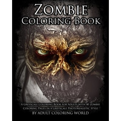 Zombie Coloring Book: A Greyscale Coloring Book for Adults with 40 Zombie Coloring Pages in a Greyscale Photorealistic Style (Greyscale Coloring Bo...