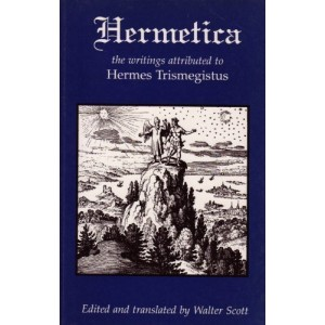 Hermetica: The Ancient Greek and Latin Writings Which Contain Religious or Philosophic Teachings Ascribed to Hermes Trismegistus
